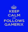 KEEP CALM AND FOLLOWS GAMERIX - Personalised Poster A1 size