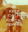 KEEP CALM AND FORÇA  SEMPRE - Personalised Poster A1 size