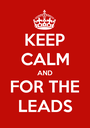 KEEP CALM AND FOR THE LEADS - Personalised Poster A1 size