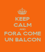 KEEP CALM AND FORA COME UN BALCON - Personalised Poster A1 size