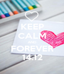 KEEP CALM AND FOREVER 14.12 - Personalised Poster A1 size