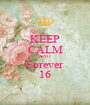KEEP CALM AND Forever 16 - Personalised Poster A1 size