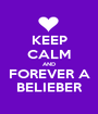 KEEP CALM AND FOREVER A BELIEBER - Personalised Poster A1 size