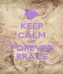 KEEP CALM AND FOREVER BRACE - Personalised Poster A1 size