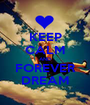 KEEP CALM AND FOREVER DREAM - Personalised Poster A1 size