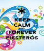 KEEP CALM AND FOREVER FIESTEROS - Personalised Poster A1 size