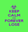 KEEP CALM AND FOREVER LOSE - Personalised Poster A1 size