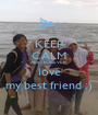 KEEP CALM AND FOREVER love my best friend :) - Personalised Poster A1 size