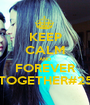 KEEP CALM AND FOREVER TOGETHER#25 - Personalised Poster A1 size