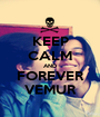 KEEP CALM AND FOREVER VEMUR - Personalised Poster A1 size