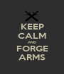 KEEP CALM AND FORGE ARMS - Personalised Poster A1 size