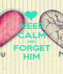 KEEP CALM AND FORGET HIM - Personalised Poster A1 size