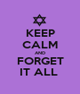 KEEP CALM AND FORGET IT ALL  - Personalised Poster A1 size
