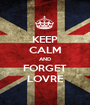 KEEP CALM AND FORGET LOVRE - Personalised Poster A1 size