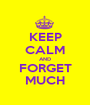 KEEP CALM AND FORGET MUCH - Personalised Poster A1 size