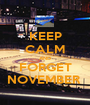 KEEP CALM AND FORGET NOVEMBER  - Personalised Poster A1 size