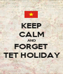 KEEP CALM AND FORGET  TET HOLIDAY - Personalised Poster A1 size