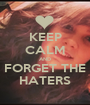 KEEP CALM AND FORGET THE HATERS - Personalised Poster A1 size