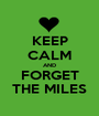 KEEP CALM AND FORGET THE MILES - Personalised Poster A1 size