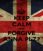 KEEP CALM AND FORGIVE ANNA PLZ? - Personalised Poster A1 size