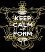 KEEP CALM AND FORM UP - Personalised Poster A1 size