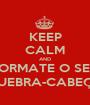 KEEP CALM AND FORMATE O SEU QUEBRA-CABEÇA - Personalised Poster A1 size