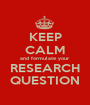 KEEP CALM and formulate your RESEARCH QUESTION - Personalised Poster A1 size