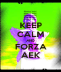 KEEP CALM AND FORZA AEK - Personalised Poster A1 size