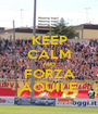 KEEP CALM AND FORZA AQUILE - Personalised Poster A1 size