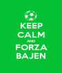 KEEP CALM AND FORZA BAJEN - Personalised Poster A1 size