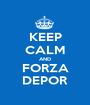 KEEP CALM AND FORZA DEPOR - Personalised Poster A1 size
