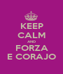KEEP CALM AND FORZA E CORAJO - Personalised Poster A1 size