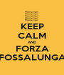 KEEP CALM AND FORZA FOSSALUNGA - Personalised Poster A1 size