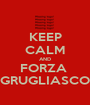 KEEP CALM AND FORZA  GRUGLIASCO - Personalised Poster A1 size