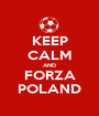 KEEP CALM AND FORZA POLAND - Personalised Poster A1 size