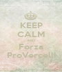 KEEP CALM AND Forza ProVercelli - Personalised Poster A1 size