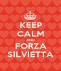 KEEP CALM AND FORZA SILVIETTA - Personalised Poster A1 size