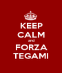 KEEP CALM and FORZA TEGAMI - Personalised Poster A1 size