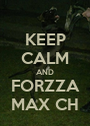 KEEP CALM AND FORZZA MAX CH - Personalised Poster A1 size