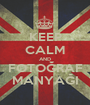 KEEP CALM AND FOTOĞRAF MANYAĞI - Personalised Poster A1 size