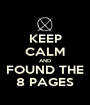 KEEP CALM AND FOUND THE 8 PAGES - Personalised Poster A1 size