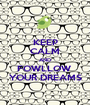 KEEP CALM AND FOWLLOW  YOUR DREAMS - Personalised Poster A1 size