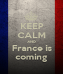 KEEP CALM AND France is coming - Personalised Poster A1 size