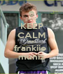 KEEP CALM AND frankiie  muniz - Personalised Poster A1 size