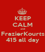 KEEP CALM and FrazierKourts 415 all day - Personalised Poster A1 size