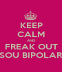 KEEP CALM AND FREAK OUT SOU BIPOLAR - Personalised Poster A1 size