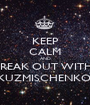 KEEP CALM AND FREAK OUT WITH  KUZMISCHENKO  - Personalised Poster A1 size