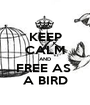 KEEP CALM AND FREE AS  A BIRD - Personalised Poster A1 size
