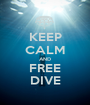 KEEP CALM AND FREE DIVE - Personalised Poster A1 size