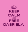KEEP CALM AND FREE GABRIELA  - Personalised Poster A1 size